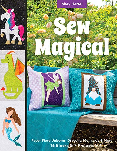 Why Should You Buy Sew Magical: Paper Piece Fantastical Creatures, Mermaids, Unicorns, Dragons & Mor...