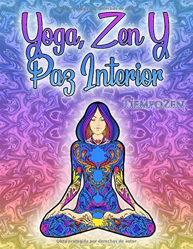 Yoga, Zen Y Paz Interior: Un libro para colorear para adultos para la relajación, la felicidad, la serenidad interior y la meditación