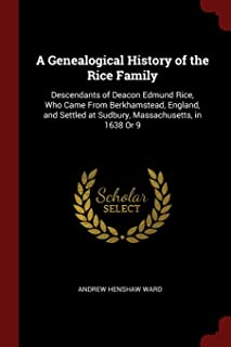 A Genealogical History of the Rice Family: Descendants of Deacon Edmund Rice, Who Came from Berkhamstead, England, and Set...