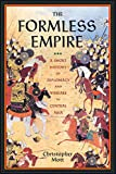 The Formless Empire: A Short History of Diplomacy and Warfare in Central Asia (English Edition)