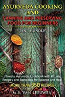 AYURVEDA COOKING and CANNING AND PRESERVING FOOD FOR BEGINNERS 2 in 1 Bundle