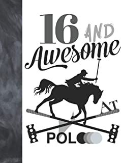 16 And Awesome At Polo: Sketchbook Gift For Teen Polo Players - Horseback Ball & Mallet Sketchpad To Draw And Sketch In