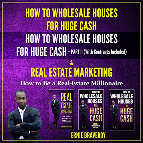 How to Wholesale Houses for Huge Cash: How to Wholesale Houses for Huge Cash Part II (with Contracts Included) & Real Estate Marketing: How to Be a Real Estate Millionaire audiobook cover art