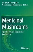 Medicinal Mushrooms: Recent Progress in Research and Development