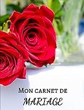 MON CARNET DE MARIAGE: Soyez prêts pour le plus beau jour de votre vie | 100 pages pour le jour J - Préparation - Organisa...