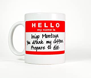 Most Toasty Hello My Name Is Inigo Montoya Mug, You Drank My Coffee Prepare to Die Novelty Cup by Most Toasty, 11 Ounce, White