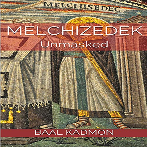 Melchizedek: Unmasked audiobook cover art