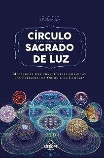 Circulo Sagrado de Luz: Mensagens das consciências cósmicas das Plêiades, de Órion e da Lemúria (Portuguese Edition)