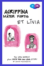 Agrippina: mater fortis et Livia: The Latin Novella Plus Choose-Your-Own-Level Story
