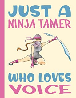 JUST A NINJA TAMER WHO LOVES VOICE: Funny School Gifts for Voice Students and Teachers - Blank Lined Voice Journal for Gir...