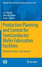 Production Planning and Control for Semiconductor Wafer Fabrication Facilities: Modeling, Analysis, and Systems (Operations Research/Computer Science Interfaces Series)