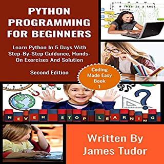 Python Programming for Beginners: Learn Python in 5 Days with Step-By-Step Guidance, Hands-On Exercises and Solution cover art