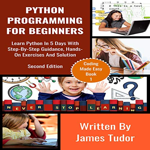 Python Programming for Beginners: Learn Python in 5 Days with Step-By-Step Guidance, Hands-On Exercises and Solution audiobook cover art