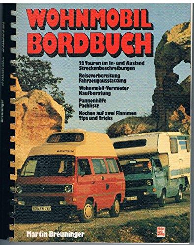 Wohnmobil-Bordbuch: 22 Touren im In- und Ausland - Streckenbeschreibungen, Reisevorbereitung, Fahrzeugausstattung, Wohnmobil-Vermieter, Kaufberatung, Pannenhilfe, Packliste, Tips