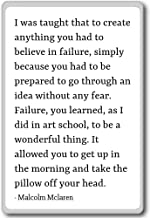 I was taught that to create anything you ha... - Malcolm Mclaren quotes fridge magnet, White