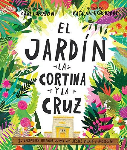 El Jardín, la Cortina y la Cruz: La verdadera historia de por qué Jesús murió y resucitó (Spanish Edition)