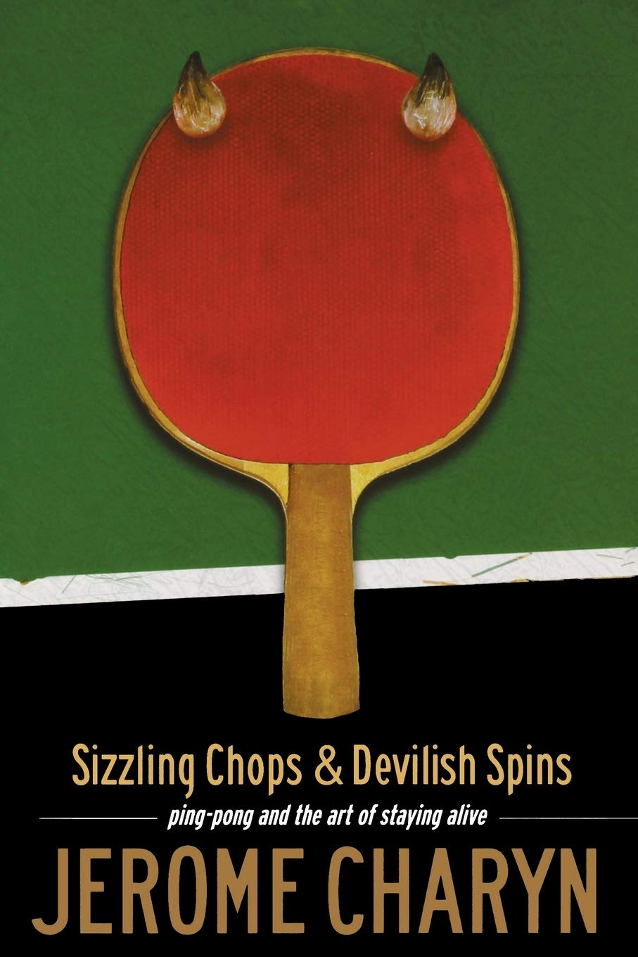 Sizzling Chops And Devilish Spins: Ping-Pong And The Art Of Staying Alive