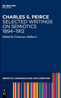 Charles S. Peirce. Selected Writings on Semiotics, 1894 1912: Semiotic Writings