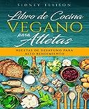 Libro de Cocina Vegano Para Atletas: Recetas de Desayuno para Alto Rendimiento (Libro en Espanol/ Vegan Cookbook for Athletes Spanish Version): 1