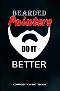 Bearded Painters Do It Better: Composition Notebook, Funny Birthday Journal for Painting Design Professionals to write on