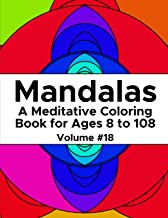 Mandalas: A Meditative Coloring Book for Ages 8 to 108 (Volume 18)