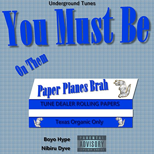 You Must Be on Them Paper Planes Brah (feat. Boyo Hype & Nibiru Dyve) [Explicit]