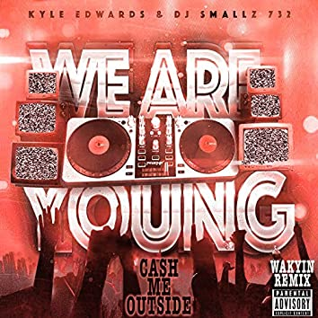 Cash Me Outside (We Are Young) [Wakyin Remix] - Single