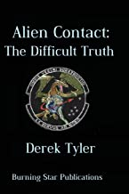 Alien Contact:: The Difficult Truth (Volume 1)