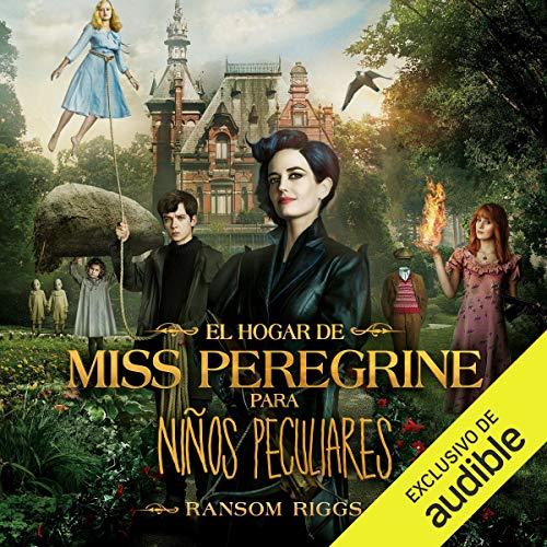 El hogar de Miss Peregrine para niños peculiares [Miss Peregrine's Home for Peculiar Children] cover art