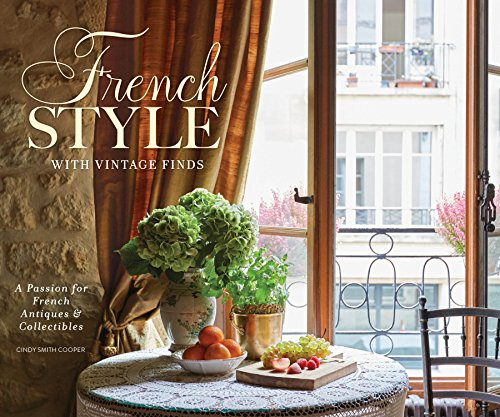 Compare Textbook Prices for French Style with Vintage Finds: A Passion for French Antiques & Collectibles  ISBN 9781940772370 by Cooper, Cindy