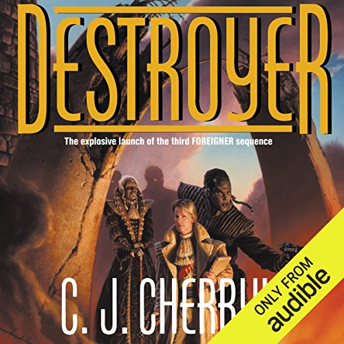 Destroyer     Foreigner Sequence 3, Book 1              By:                                                                                                                                 C. J. Cherryh                               Narrated by:                                                                                                                                 Daniel May                      Length: 14 hrs and 8 mins     461 ratings     Overall 4.6