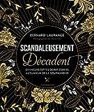 Scandaleusement Décadent - Divines recettes de pâtisseries au summum de la gourmandise