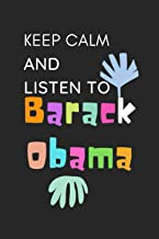 Keep Calm and Listen To Barack Obama: Funny Notebook/Journal/Diary For Barack Obama Fans 6x9 Inches , 110 Lined Pages High...