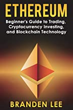 Ethereum: Beginners Guide to Trading, Cryptocurrency Investing, and Blockchain Technology