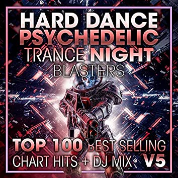 Hard Dance Psychedelic Trance Night Blasters Top 100 Best Selling Chart Hits + DJ Mix V5