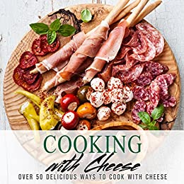 Cooking with Cheese: Over 50 Delicious Ways to Cook with Cheese by [BookSumo Press]