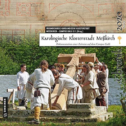 Karolingische Klosterstadt Meßkirch - Chronik 2020: Dokumentation einer Zeitreise auf dem Campus Galli (Chroniken im GMEINER-Verlag)
