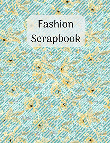 Fashion Scrapbook: Soft blue pattern cover. Glue in images from magazines to save outfit & accessory ideas. Capsule wardrobe planner perfect gift for ... fashion blogger stylist & instagram fans
