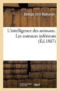L'intelligence des animaux. précédée d'une Préface sur l'évolution mentale. Les animaux inférieurs