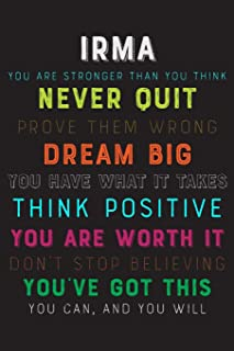 Irma You Are Stronger Than You Think Never Quit Prove Them Wrong Dream Big You Have What It Takes Think Positive You Are Worth It Dont Stop Believing ... Diary / Notebook / Journal / Gift