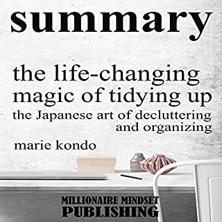 Summary: The Life Changing Magic of Tidying Up by Marie Kondo: The Japanese Art of Decluttering and Organizing | Key Ideas in 1 Hour or Less audiobook cover art