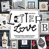 Letter Love: Coole Buchstaben, kreative Schriften und jede Menge Lettering-Ideen
