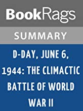 Summary & Study Guide D-Day, June 6, 1944: The Climactic Battle of World War II by Stephen Ambrose