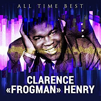 "All Time Best: Clarence ""Frogman"" Henry"