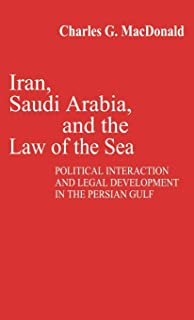Iran, Saudi Arabia, and the Law of the Sea: Political Interaction and Legal Development in the Persian Gulf