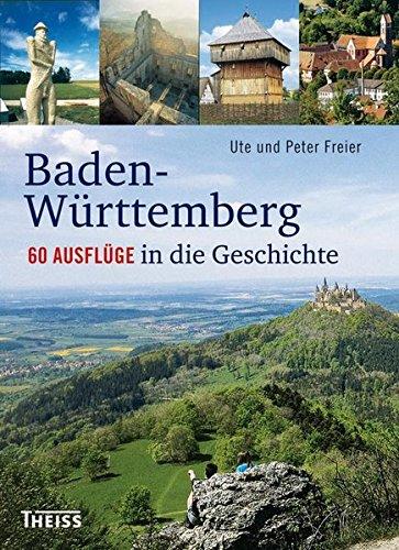 Baden-Württemberg: 60 Ausflüge in die Geschichte