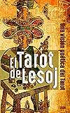 EL TAROT DE LESOJ: Una visión poética del Tarot