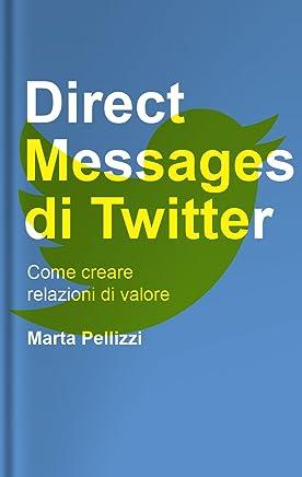 Direct Messages di Twitter: Come creare relazioni di valore (Guide Twitter)