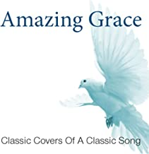 Amazing Grace: Covers Of A Classic Song
