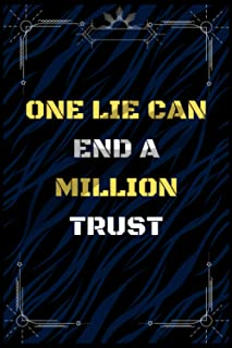 One Lie Can End A Million Trust: lined notebook for Man, Woman, Boys, Girls And Kids